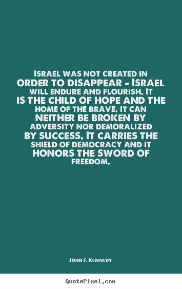 Success quotes - Israel was not created in order to disappear - israel will endure and..