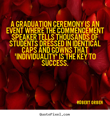 Robert Orben picture quote - A graduation ceremony is an event where the commencement.. - Success quotes