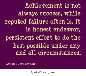 Success quote - Achievement is not always success, while..
