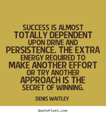 Denis Waitley picture quotes - Success is almost totally dependent upon drive and.. - Success quote