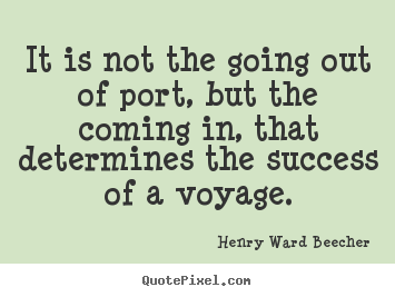 Success quotes - It is not the going out of port, but the coming..