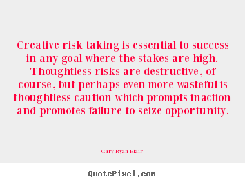 Quotes about success - Creative risk taking is essential to success..