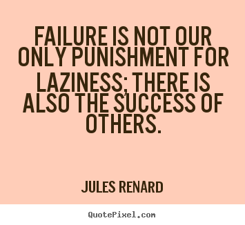 Jules Renard picture quote - Failure is not our only punishment for laziness; there is also.. - Success quotes