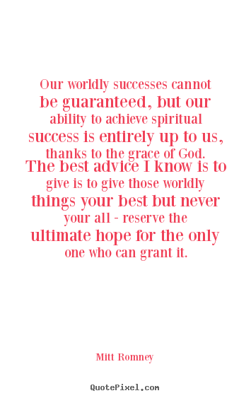 Sayings about success - Our worldly successes cannot be guaranteed, but..