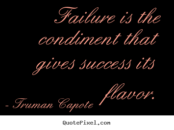 Truman Capote picture sayings - Failure is the condiment that gives success.. - Success quote