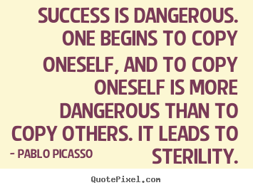 Success quotes - Success is dangerous. one begins to copy oneself, and to..