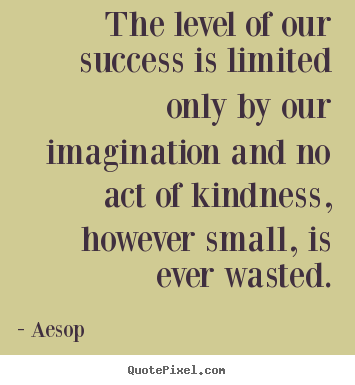 Aesop picture quotes - The level of our success is limited only by our imagination.. - Success quotes
