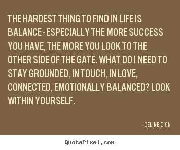 celine dion picture quotes the hardest thing to find in