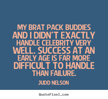 Quotes about success - My brat pack buddies and i didn't exactly..