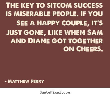 Quotes about success - The key to sitcom success is ...