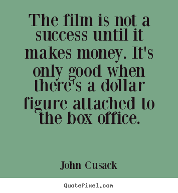 ... quotes - The film is not a success until it makes money... - Success