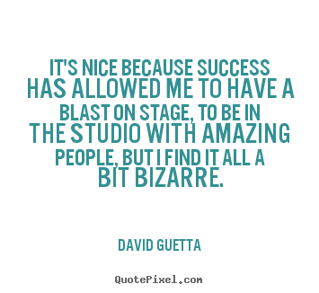 David Guetta picture quotes - It's nice because success has allowed me to have.. - Success quotes