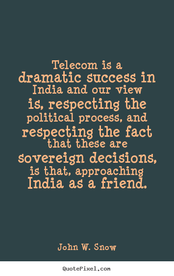 John W. Snow picture quotes - Telecom is a dramatic success in india and our view is,.. - Success quote
