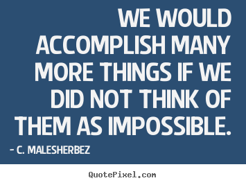 Success sayings - We would accomplish many more things if we did not think..