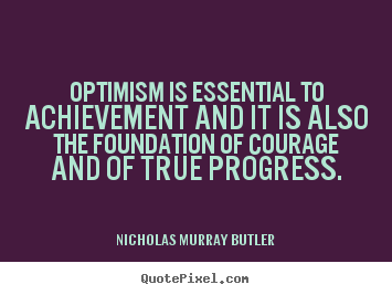 Success quotes - Optimism is essential to achievement and it is also the foundation..
