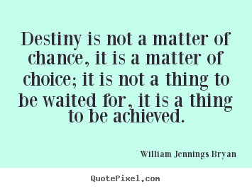 Quotes about success - Destiny is not a matter of chance, it is..