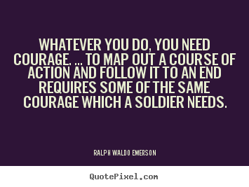 Quote about success - Whatever you do, you need courage. ... to map..