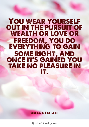 Oriana Fallaci photo quotes - You wear yourself out in the pursuit of.. - Success quote