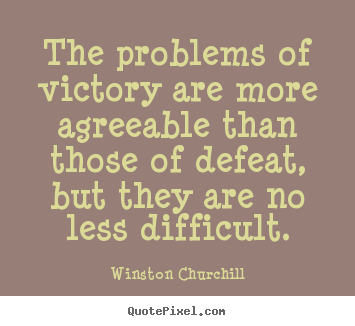 Winston Churchill picture quotes - The problems of victory are more agreeable than those of.. - Success sayings