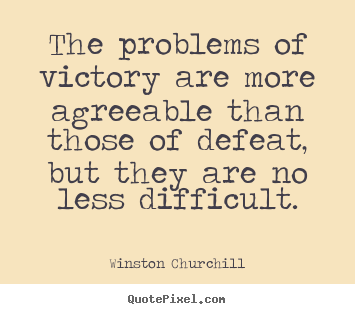 The problems of victory are more agreeable than those of.. Winston Churchill  success quotes