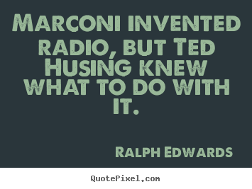 Diy picture quotes about success - Marconi invented radio, but ted husing knew what to do with..