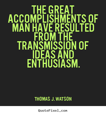 Success quotes - The great accomplishments of man have resulted from the transmission..