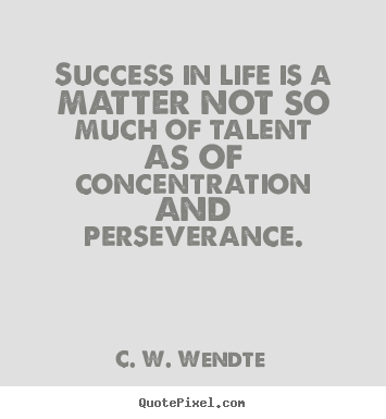 Success quote - Success in life is a matter not so much of talent..