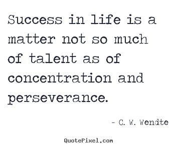 Quote about success - Success in life is a matter not so much of talent..