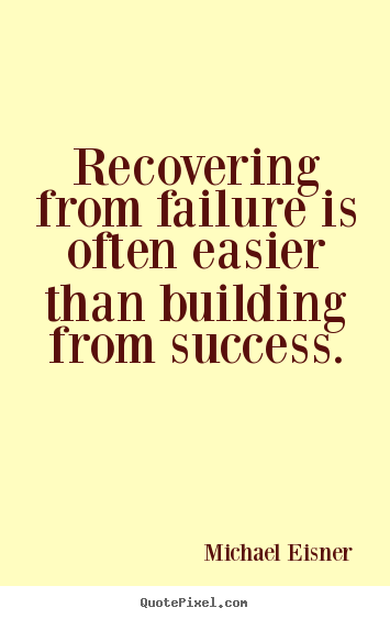 Success quotes - Recovering from failure is often easier than..