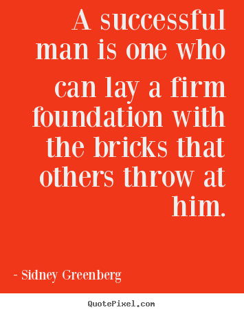 Quotes About Success A Successful Man Is One Who Can Lay A Firm Foundation With The