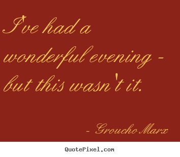 Success sayings - I've had a wonderful evening - but this wasn't..