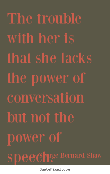 Create graphic picture quotes about success - The trouble with her is that she lacks the power of conversation but..