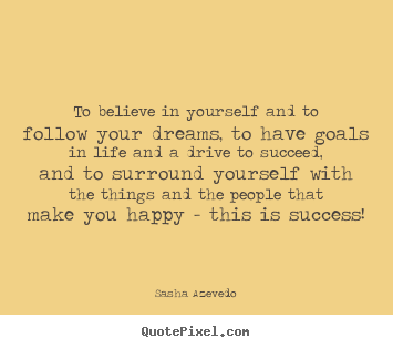 Quote about success - To believe in yourself and to follow your dreams, to have goals..