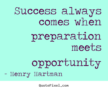 Success Quotes Success Always Comes When Preparation Meets Opportunity