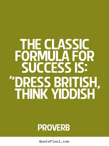 "Dress For Success Quotes Best Quotes About Success  The Classic Formula For Success Is ""dress"