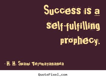 Design your own picture quotes about success - Success is a self-fulfilling prophecy.