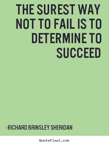 The surest way not to fail is to determine to succeed Richard Brinsley Sheridan top success quotes