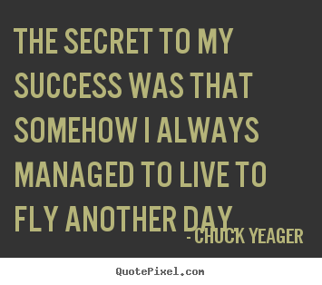 Create graphic picture quotes about success - The secret to my success was that somehow..