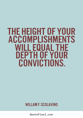 Success quote - The height of your accomplishments will equal the..
