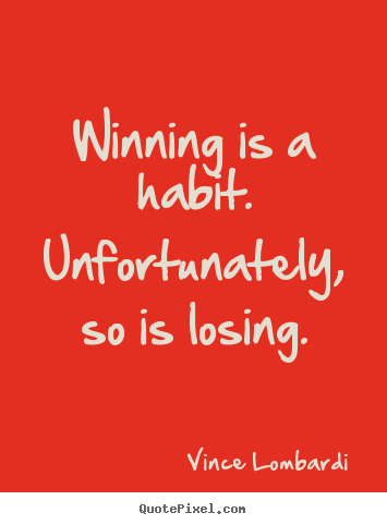 Make personalized photo quotes about success - Winning is a habit. unfortunately, so is losing.