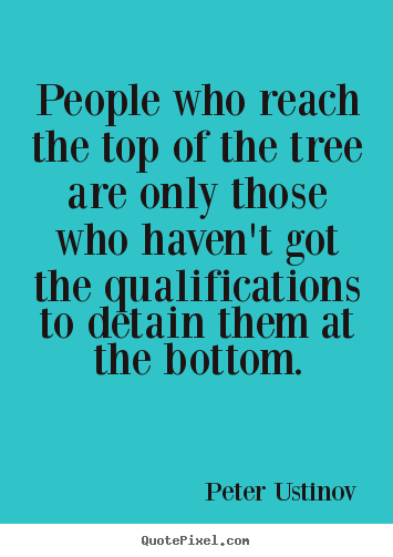 Success quotes - People who reach the top of the tree are only those..