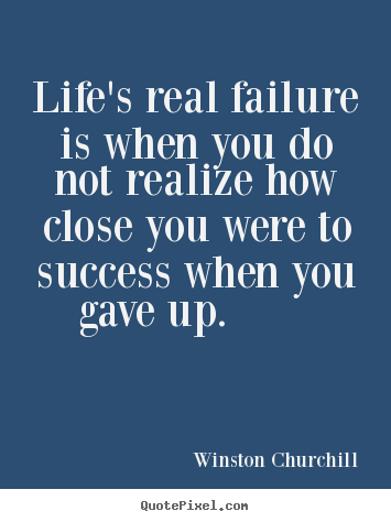 Success quote - Life's real failure is when you do not realize how close you were..