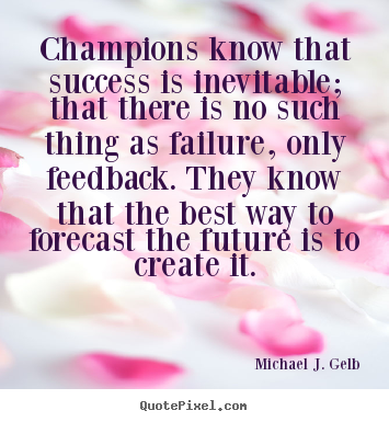 Success quotes - Champions know that success is inevitable;..
