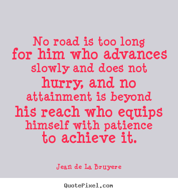 Jean De La Bruyere picture quotes - No road is too long for him who advances slowly and does not hurry,.. - Success quotes