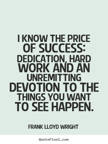 Create graphic picture quotes about success - I know the price of success: dedication, hard work..