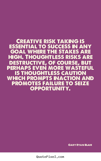 Success quotes - Creative risk taking is essential to success..