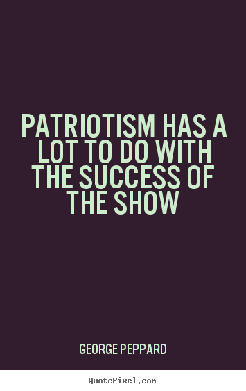 George Peppard photo sayings - Patriotism has a lot to do with the success of the show - Success quote