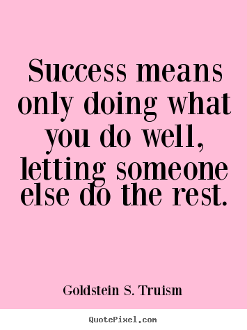 Create photo quote about success - Success means only doing what you do well, letting someone..