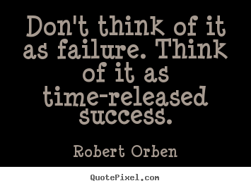 Robert Orben picture quotes - Don't think of it as failure. think of it as.. - Success quotes