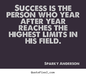 How to design picture quotes about success - Success is the person who year after year reaches the highest..